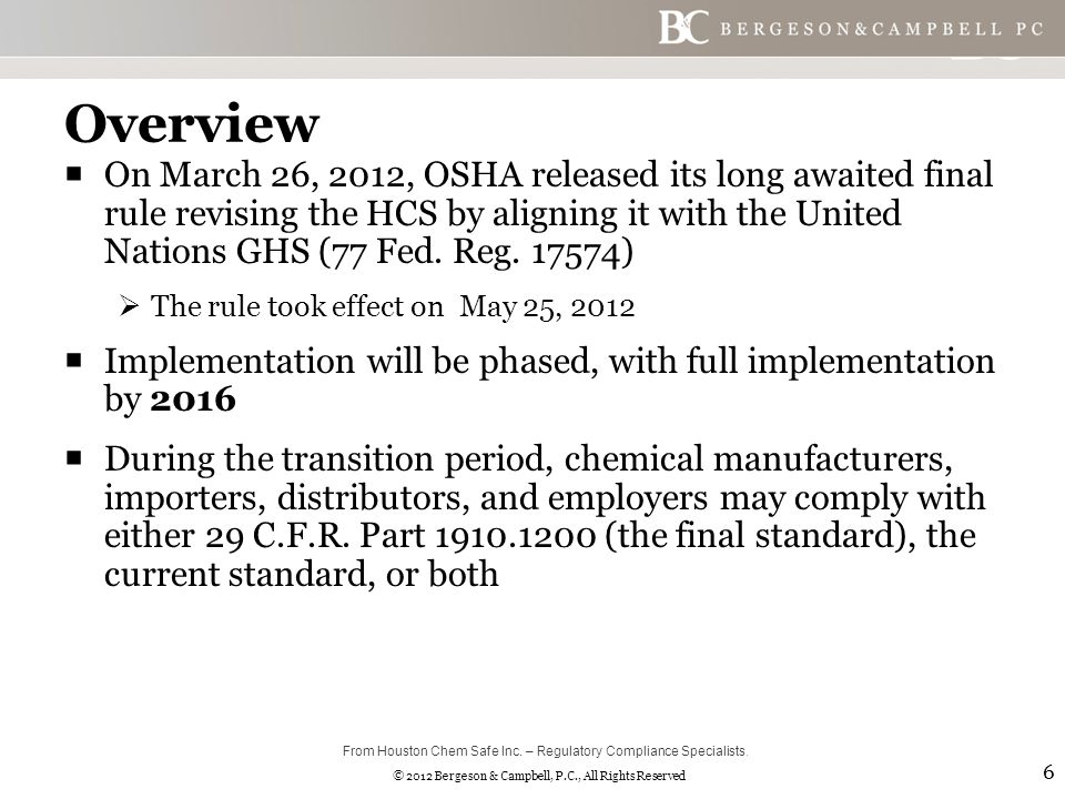 © 2012 Bergeson & Campbell, P.C., All Rights Reserved Overview  On March 26, 2012, OSHA released its long awaited final rule revising the HCS by aligning it with the United Nations GHS (77 Fed.