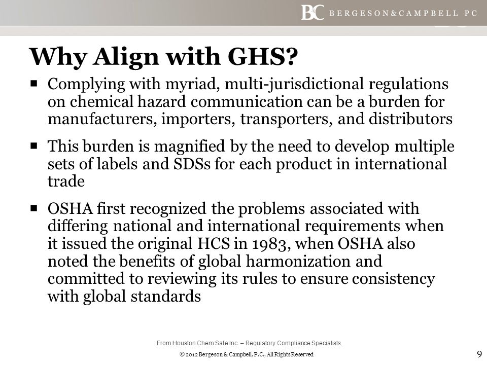 © 2012 Bergeson & Campbell, P.C., All Rights Reserved Label Requirements for Shipped Containers  Beginning June 1, 2015, all shipped containers must be labeled with the required information, as displayed on this slide  This is the standard information for GHS across most countries that have implemented GHS  Containers must also meet the safety standards set out in the final rule 40 From Houston Chem Safe Inc.