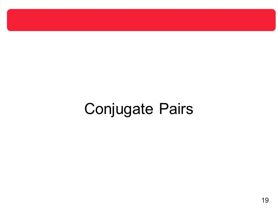 20 Conjugate Pairs Note that the pair of complex zeros are conjugates.