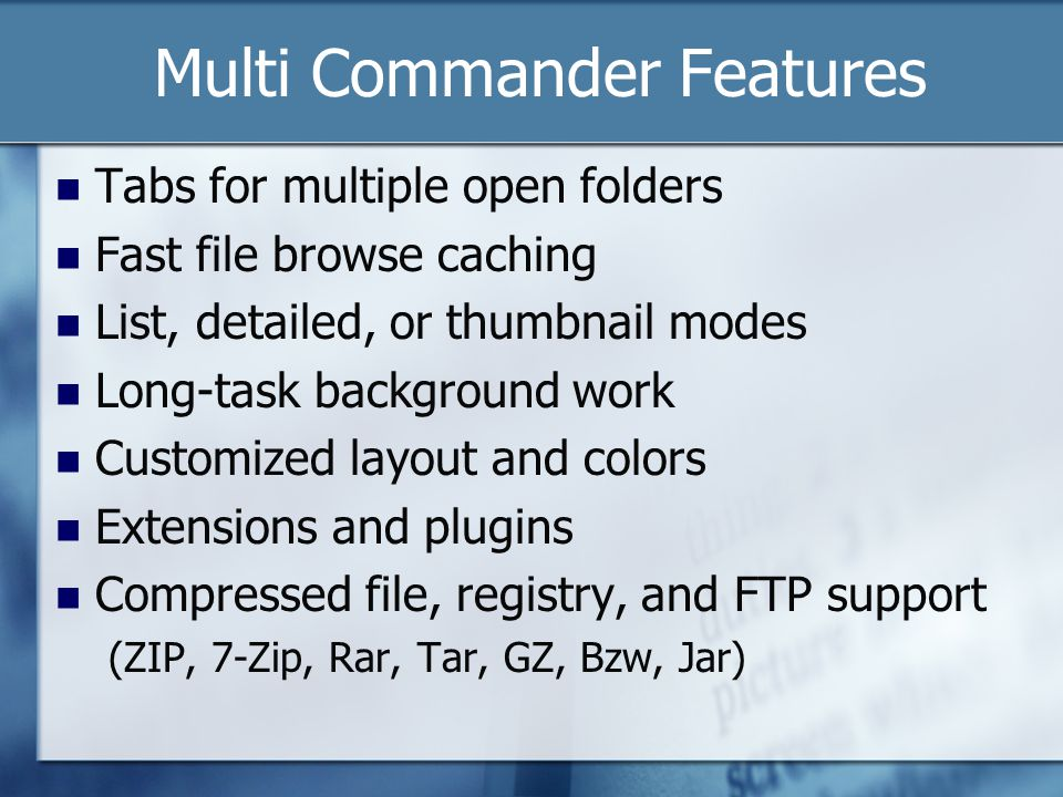 Features (Cont'd) Take ownership of files Internal picture viewer Picture tools Movie information Audio tools Open Application Programming Interface Selection memory Drag and drop/quick keyboard commands File operation plugins