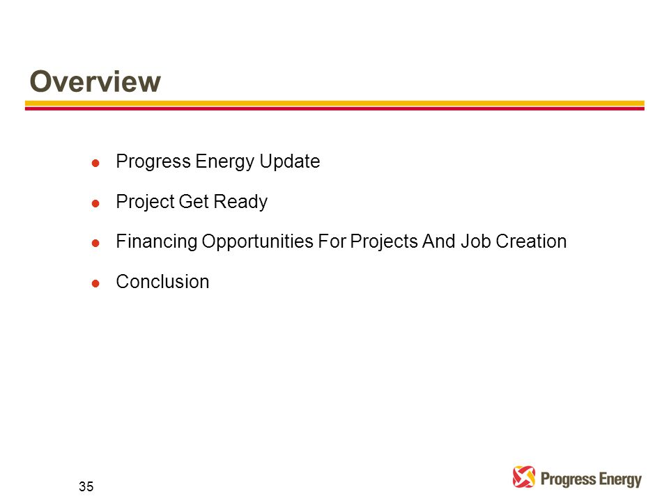 Overview l Progress Energy Update l Project Get Ready l Financing Opportunities For Projects And Job Creation l Conclusion 35