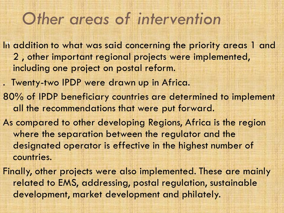 Other areas of intervention In addition to what was said concerning the priority areas 1 and 2, other important regional projects were implemented, including one project on postal reform..