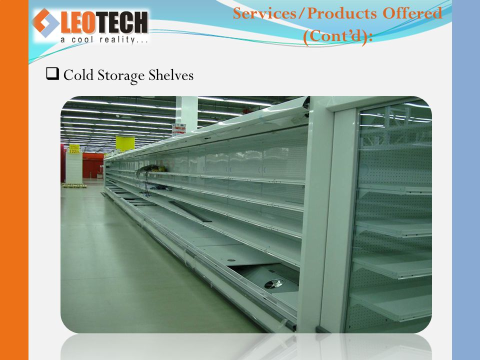  Cold Storage Shelves Services/Products Offered (Cont'd):