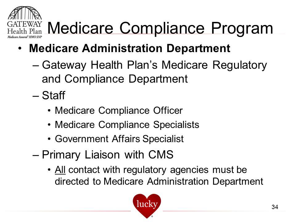 34 Medicare Compliance Program Medicare Administration Department –Gateway Health Plan's Medicare Regulatory and Compliance Department –Staff Medicare