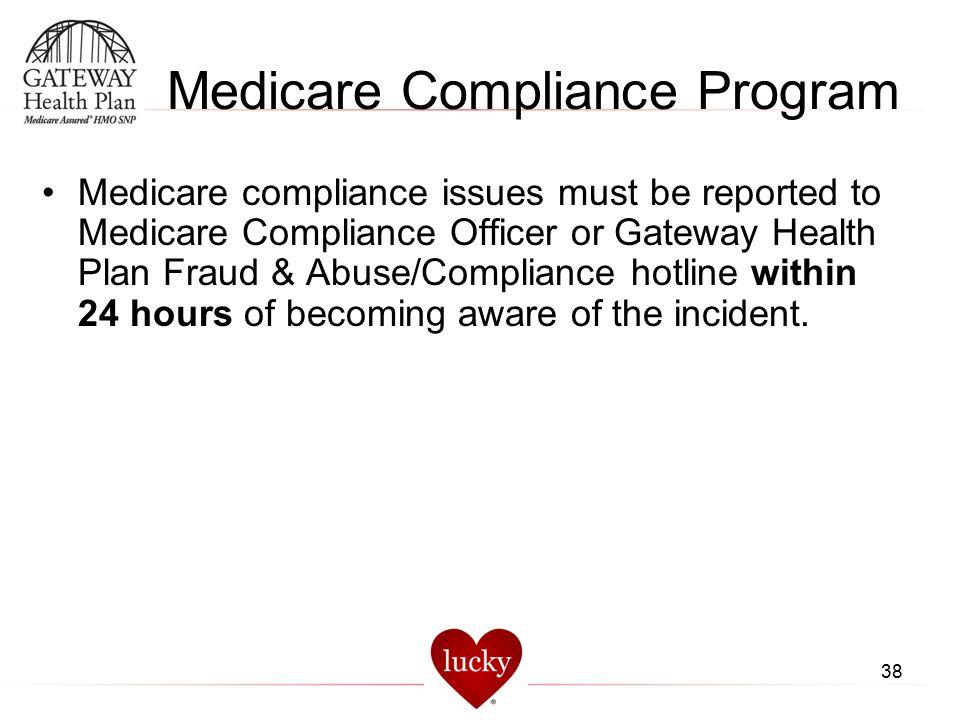 38 Medicare Compliance Program Medicare compliance issues must be reported to Medicare Compliance Officer or Gateway Health Plan Fraud & Abuse/Complia