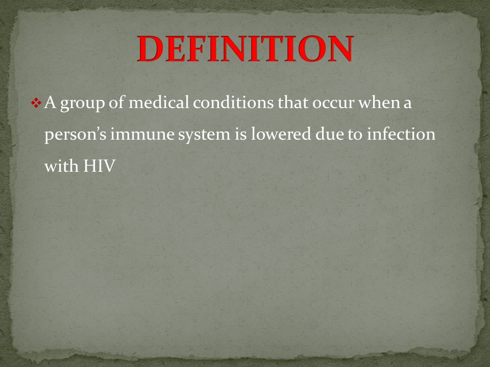 AA group of medical conditions that occur when a person's immune system is lowered due to infection with HIV