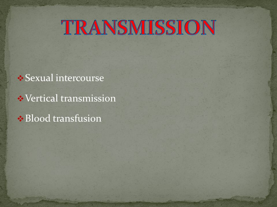 SSexual intercourse VVertical transmission BBlood transfusion