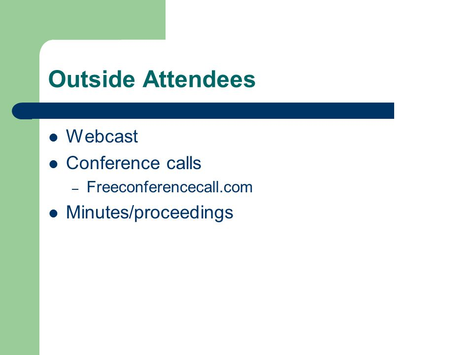 Outside Attendees Webcast Conference calls – Freeconferencecall.com Minutes/proceedings