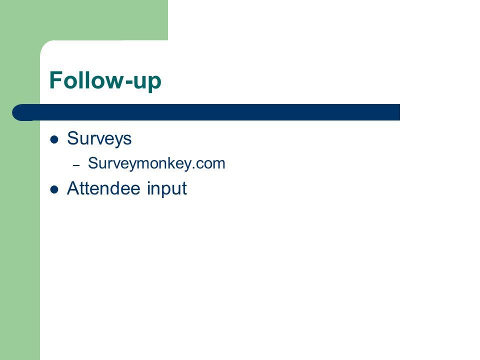 Follow-up Surveys – Surveymonkey.com Attendee input