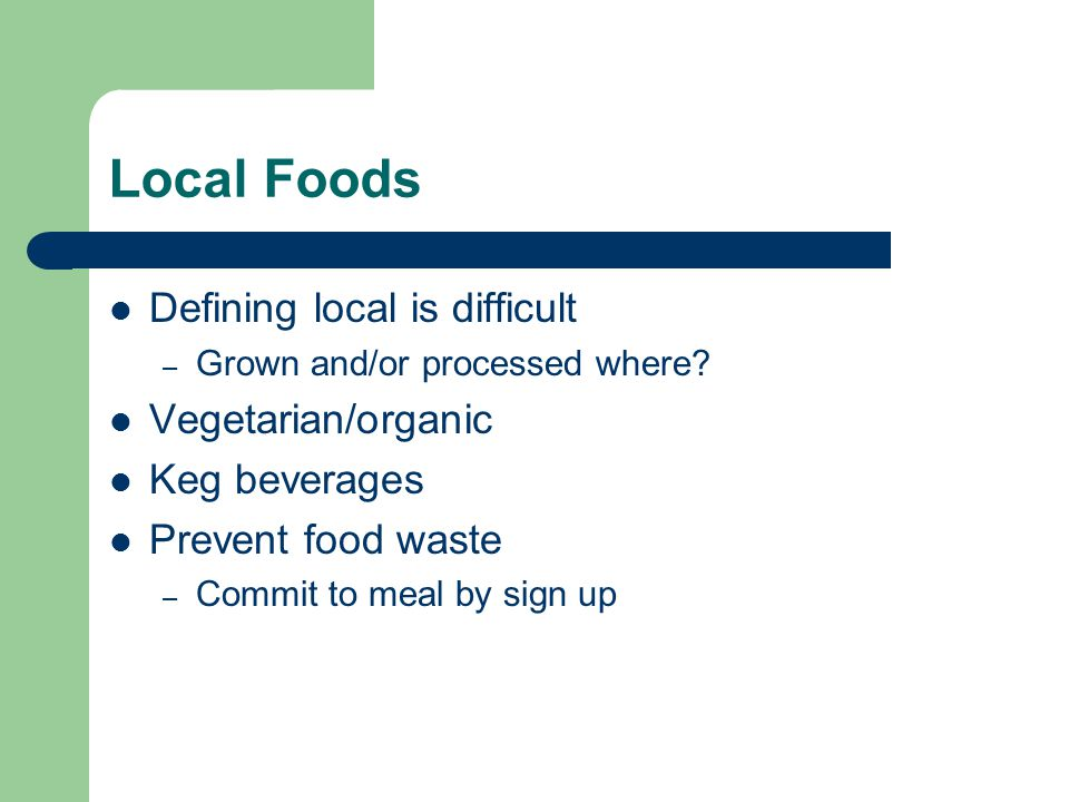 Local Foods Defining local is difficult – Grown and/or processed where.