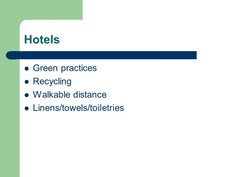 Hotels Green practices Recycling Walkable distance Linens/towels/toiletries