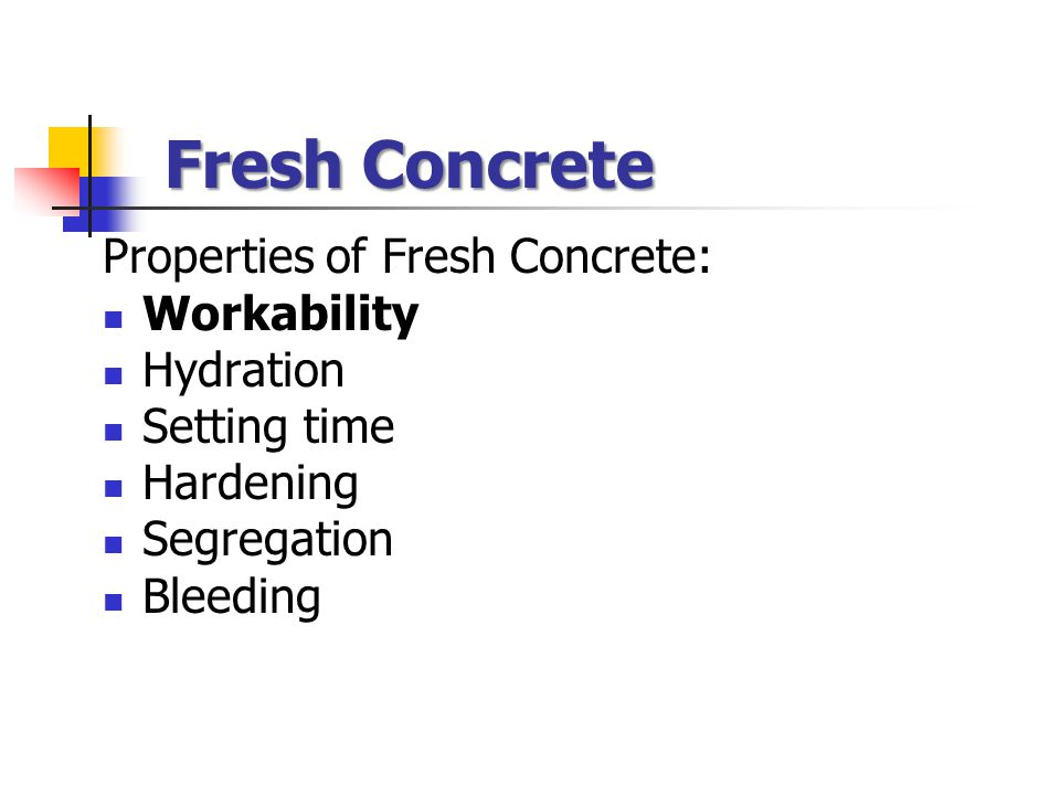Fresh Concrete Properties of Fresh Concrete: Workability Hydration Setting time Hardening Segregation Bleeding