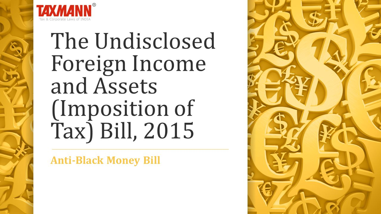The Undisclosed Foreign Income and Assets (Imposition of Tax) Bill, 2015 Anti-Black Money Bill