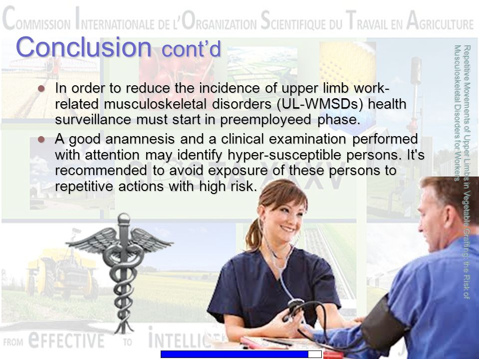 Conclusion cont'd In order to reduce the incidence of upper limb work- related musculoskeletal disorders (UL-WMSDs) health surveillance must start in