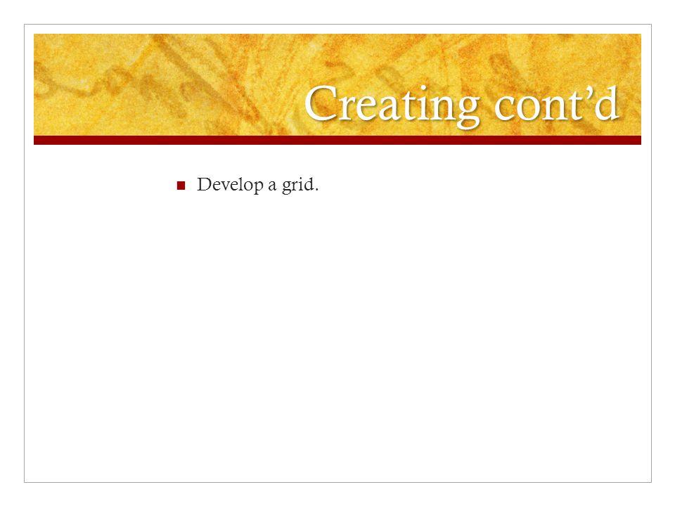 Creating cont'd Develop a grid.