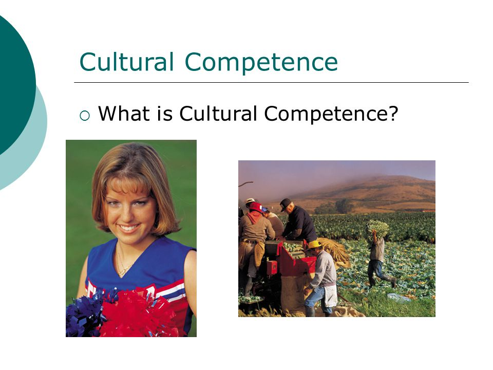 Cultural Competence  What is Cultural Competence?