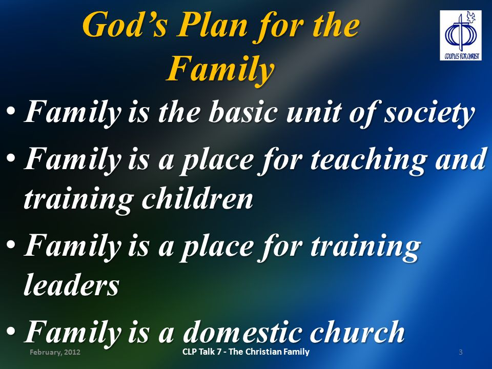 God's Plan for the Family Family is the basic unit of society Family is the basic unit of society Family is a place for teaching and training children