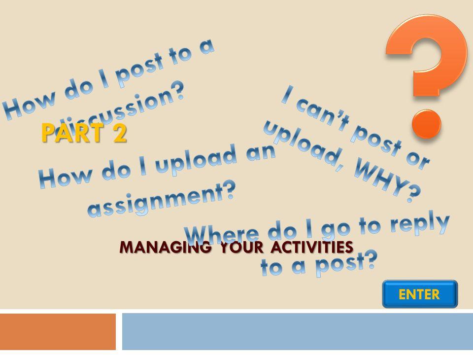 MANAGING YOUR ACTIVITIES ENTER PART 2