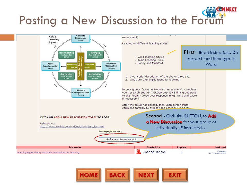 HOME BACK NEXT EXIT Posting a New Discussion to the Forum Add a New Discussion Second - Click this BUTTON, to Add a New Discussion for your group or individually, IF instructed… First - Read instructions.