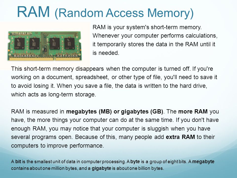 RAM (Random Access Memory) RAM is your system s short-term memory.