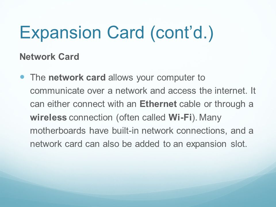 Expansion Card (cont'd.) Network Card The network card allows your computer to communicate over a network and access the internet.
