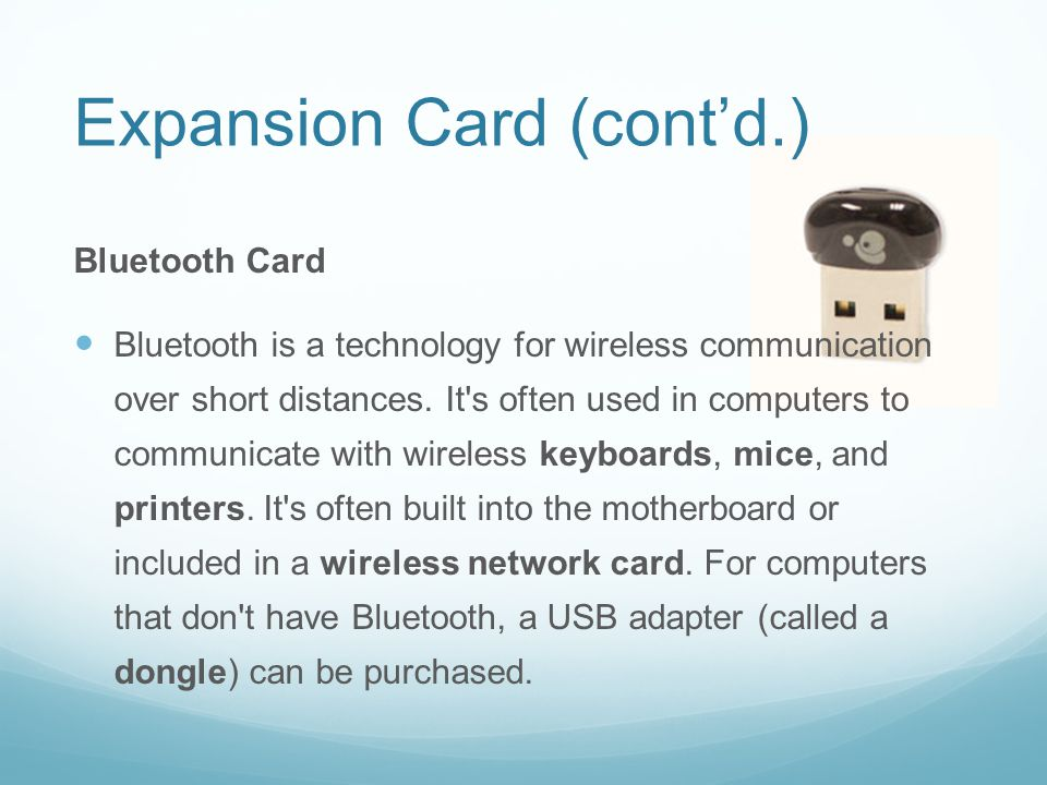 Expansion Card (cont'd.) Bluetooth Card Bluetooth is a technology for wireless communication over short distances.