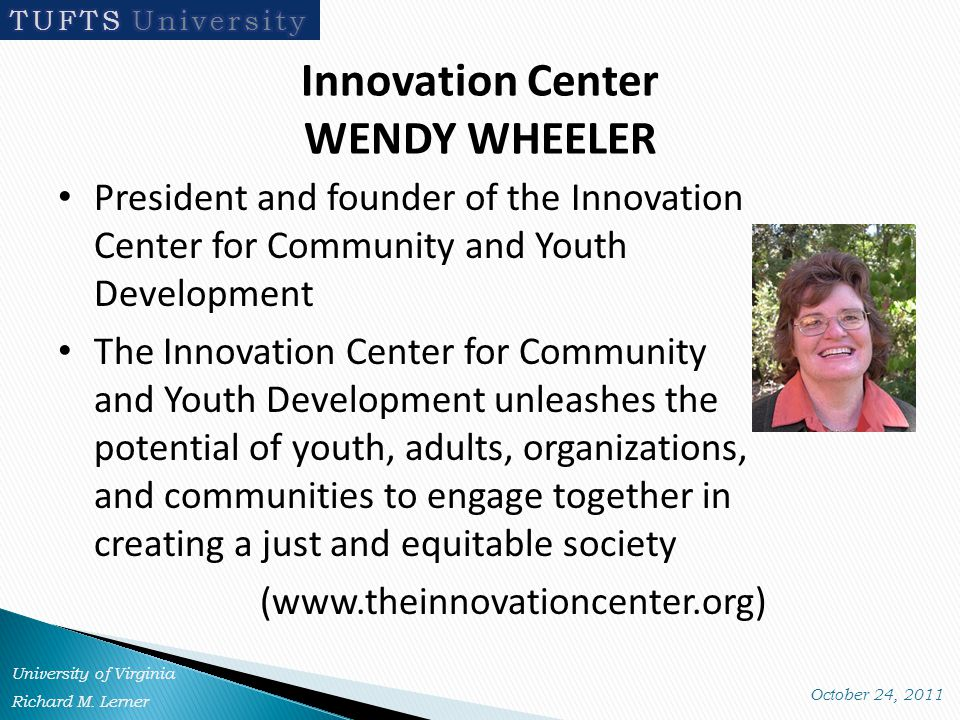 Innovation Center WENDY WHEELER President and founder of the Innovation Center for Community and Youth Development The Innovation Center for Community and Youth Development unleashes the potential of youth, adults, organizations, and communities to engage together in creating a just and equitable society (www.theinnovationcenter.org)