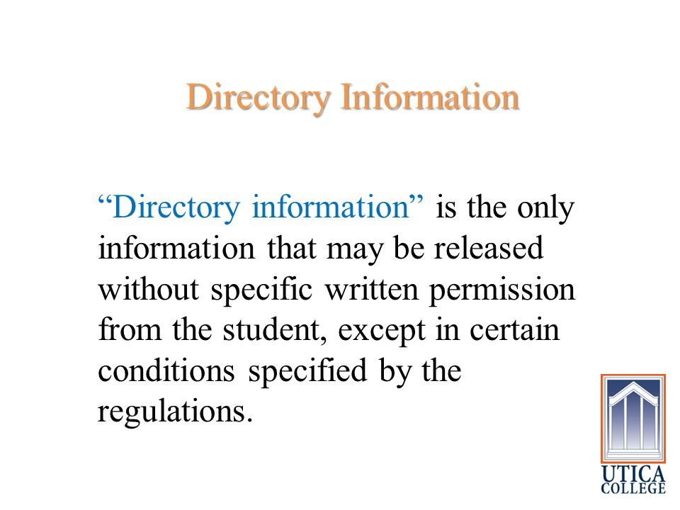 Directory Information Directory Information Directory information is the only information that may be released without specific written permission from the student, except in certain conditions specified by the regulations.
