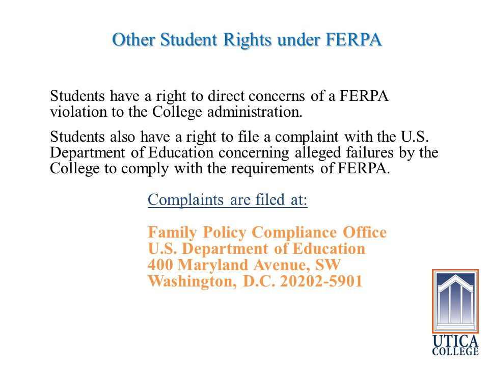 Other Student Rights under FERPA Students have a right to direct concerns of a FERPA violation to the College administration.