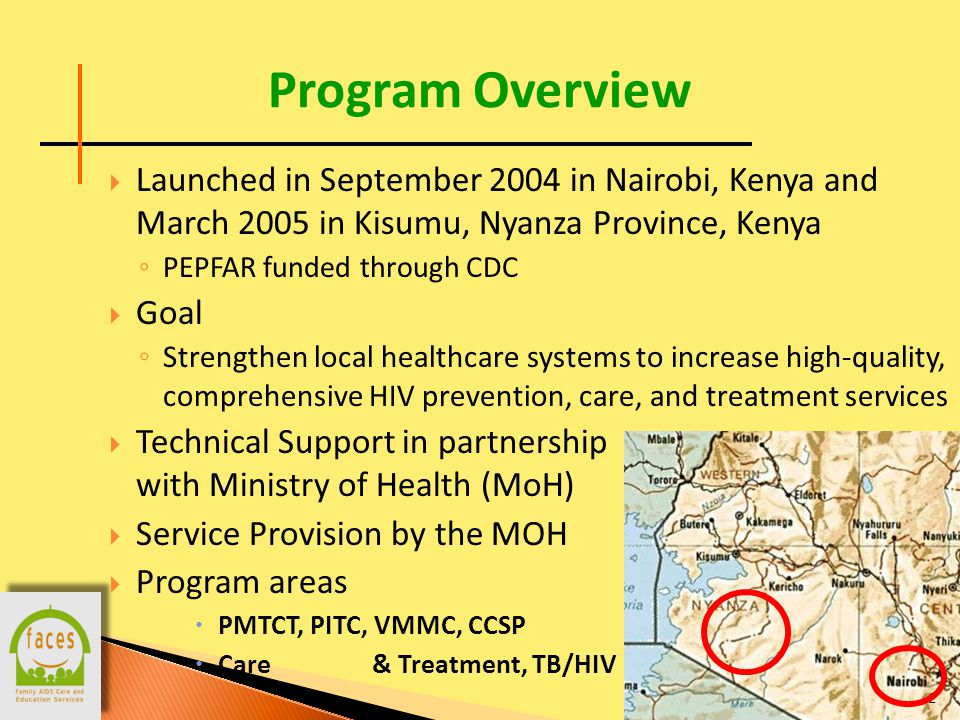  Launched in September 2004 in Nairobi, Kenya and March 2005 in Kisumu, Nyanza Province, Kenya ◦ PEPFAR funded through CDC  Goal ◦ Strengthen local healthcare systems to increase high-quality, comprehensive HIV prevention, care, and treatment services  Technical Support in partnership with Ministry of Health (MoH)  Service Provision by the MOH  Program areas  PMTCT, PITC, VMMC, CCSP  Care & Treatment, TB/HIV Program Overview 2
