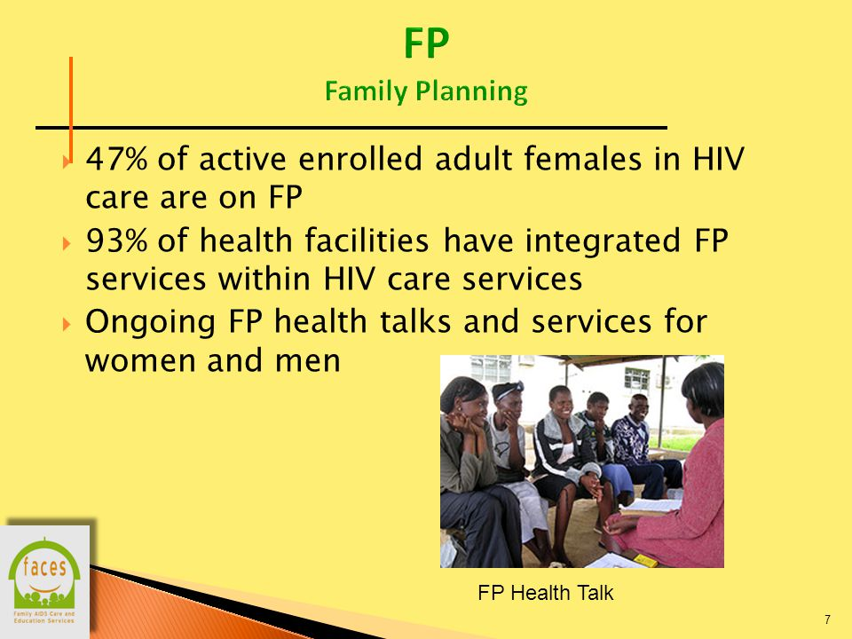  47% of active enrolled adult females in HIV care are on FP  93% of health facilities have integrated FP services within HIV care services  Ongoing FP health talks and services for women and men 7 FP Health Talk