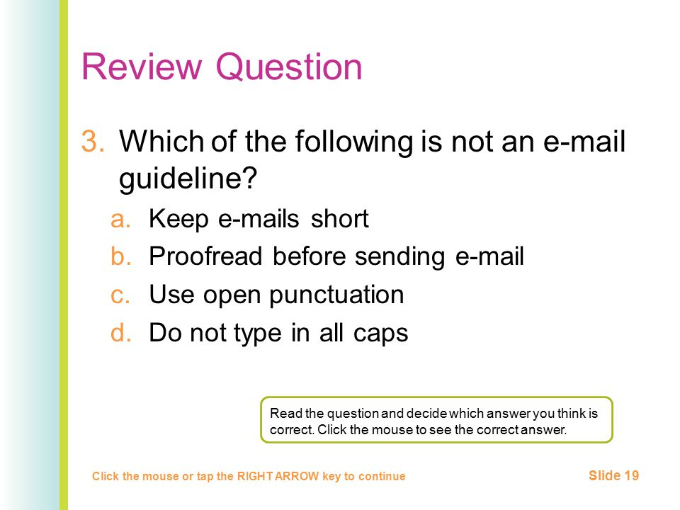 Review Question 3.Which of the following is not an e-mail guideline.
