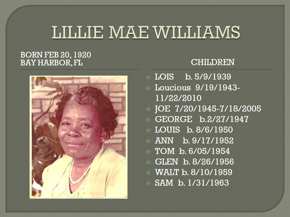 BORN FEB 20, 1920 BAY HARBOR, FL CHILDREN  LOIS b. 5/9/1939  Loucious 9/19/1943- 11/22/2010  JOE 7/20/1945-7/18/2005  GEORGE b.2/27/1947  LOUIS b