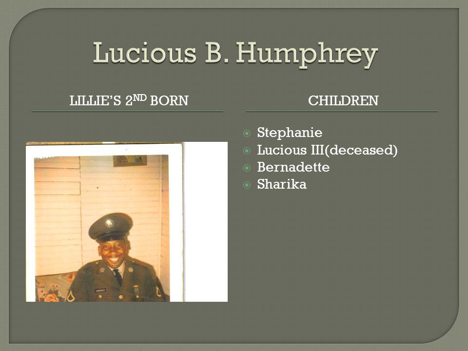 LILLIE'S 2 ND BORNCHILDREN  Stephanie  Lucious III(deceased)  Bernadette  Sharika
