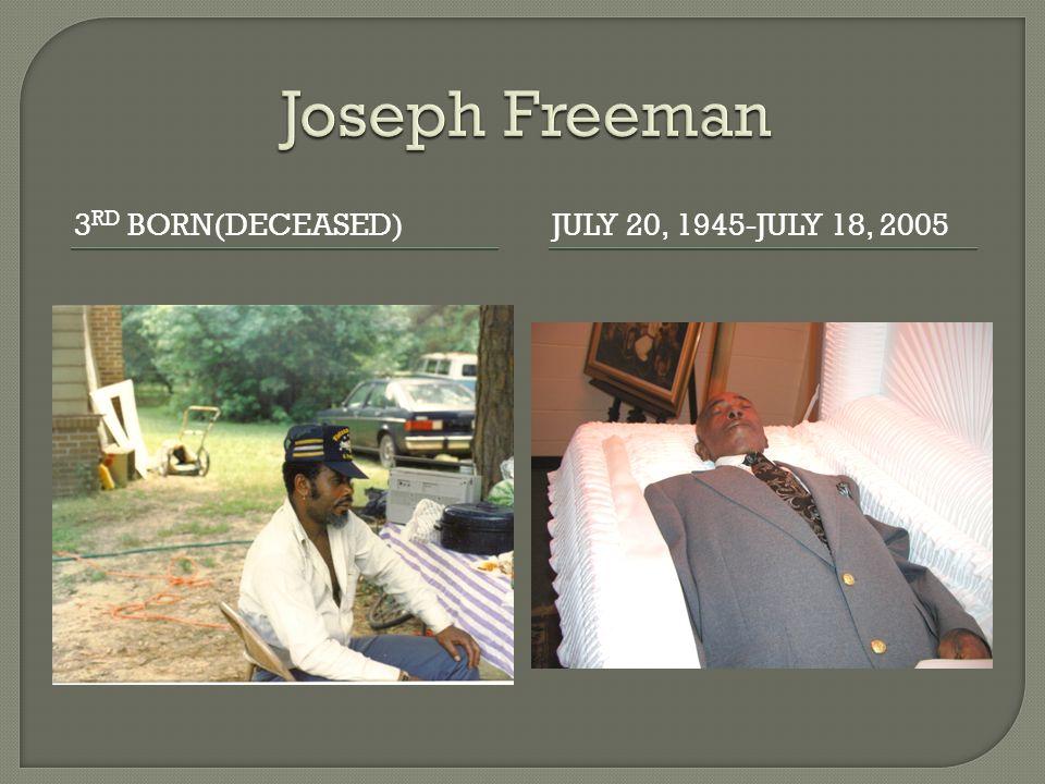 3 RD BORN(DECEASED)JULY 20, 1945-JULY 18, 2005