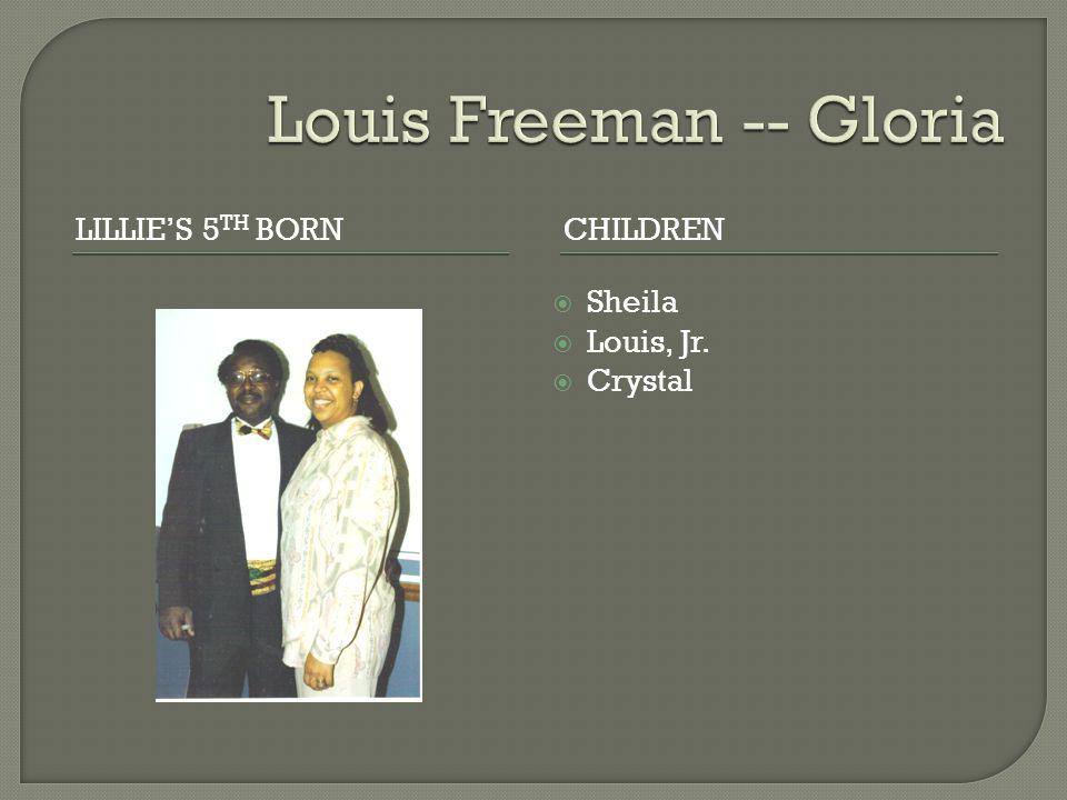 LILLIE'S 5 TH BORNCHILDREN  Sheila  Louis, Jr.  Crystal