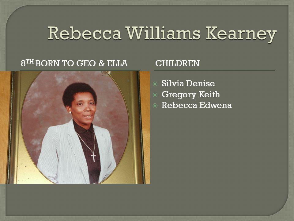 8 TH BORN TO GEO & ELLACHILDREN  Silvia Denise  Gregory Keith  Rebecca Edwena