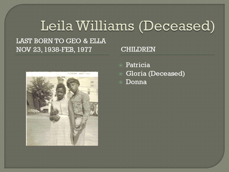 LAST BORN TO GEO & ELLA NOV 23, 1938-FEB, 1977CHILDREN  Patricia  Gloria (Deceased)  Donna
