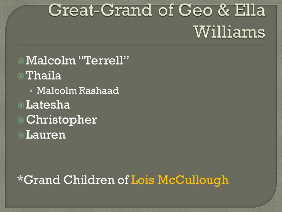 " Malcolm ""Terrell""  Thaila Malcolm Rashaad  Latesha  Christopher  Lauren *Grand Children of Lois McCullough"