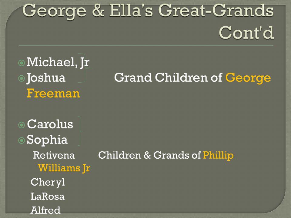  Michael, Jr  Joshua Grand Children of George Freeman  Carolus  Sophia Retivena Children & Grands of Phillip Williams Jr Cheryl LaRosa Alfred