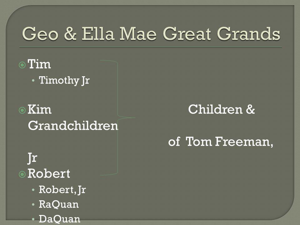  Tim Timothy Jr  Kim Children & Grandchildren of Tom Freeman, Jr  Robert Robert, Jr RaQuan DaQuan Zykeria