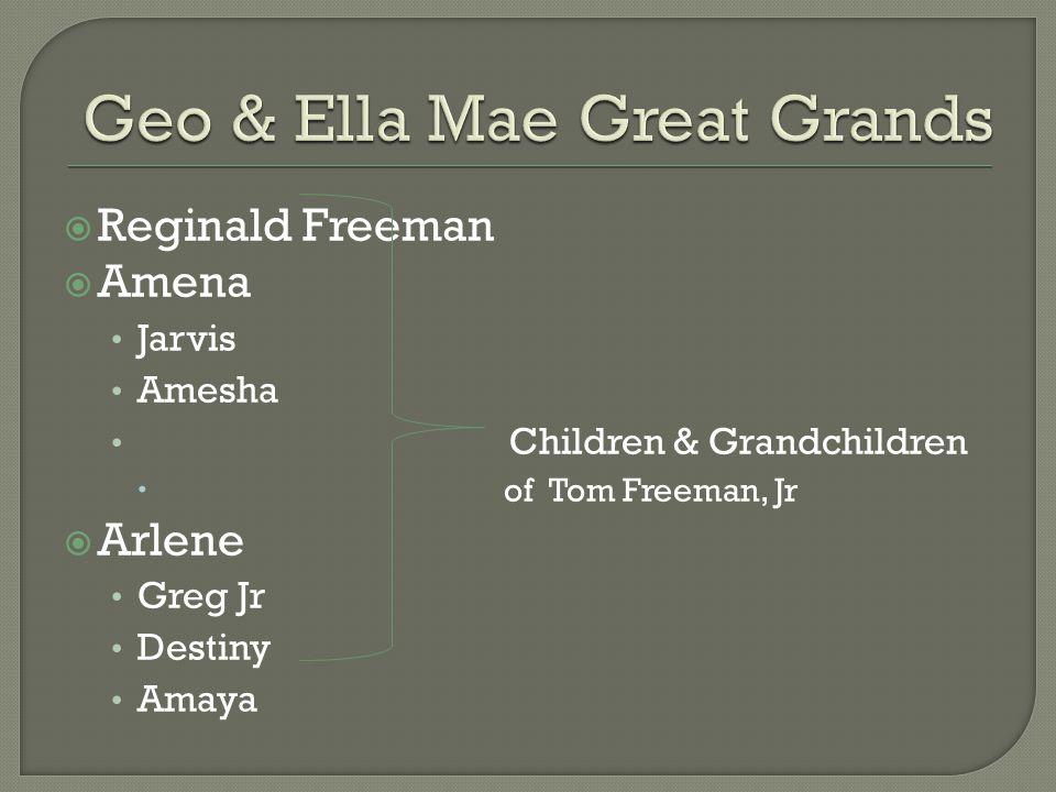  Reginald Freeman  Amena Jarvis Amesha Children & Grandchildren  of Tom Freeman, Jr  Arlene Greg Jr Destiny Amaya