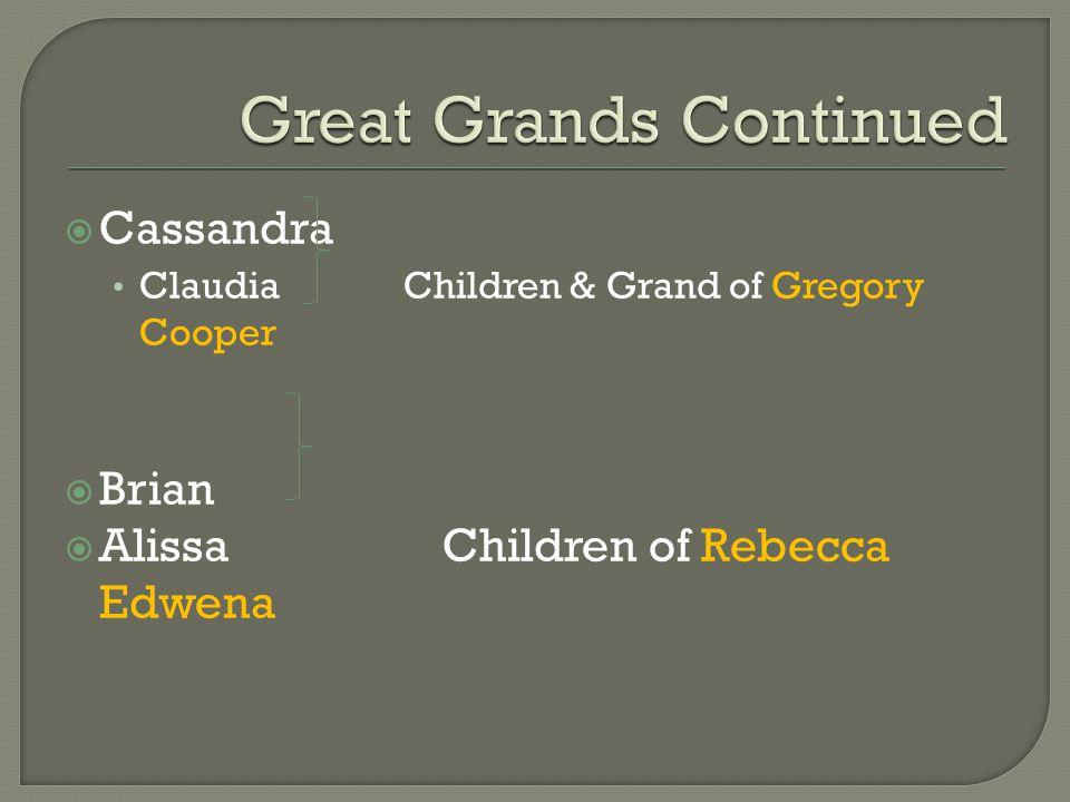  Cassandra Claudia Children & Grand of Gregory Cooper  Brian  Alissa Children of Rebecca Edwena