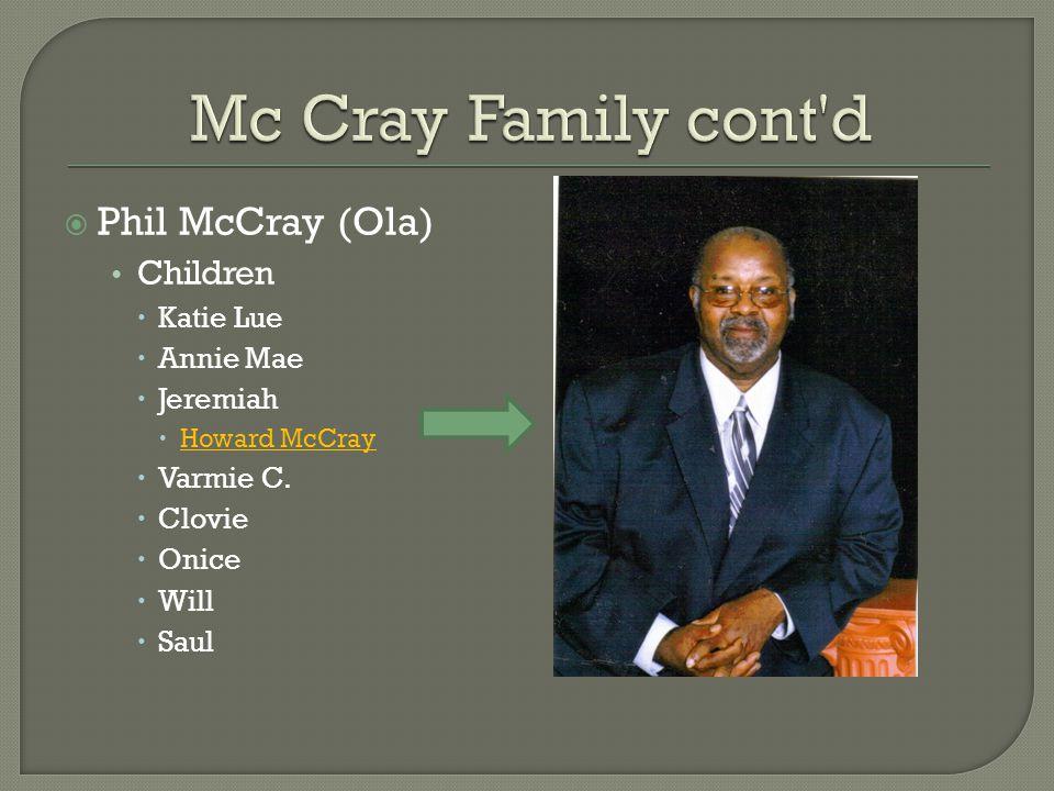  Phil McCray (Ola) Children  Katie Lue  Annie Mae  Jeremiah  Howard McCray  Varmie C.  Clovie  Onice  Will  Saul