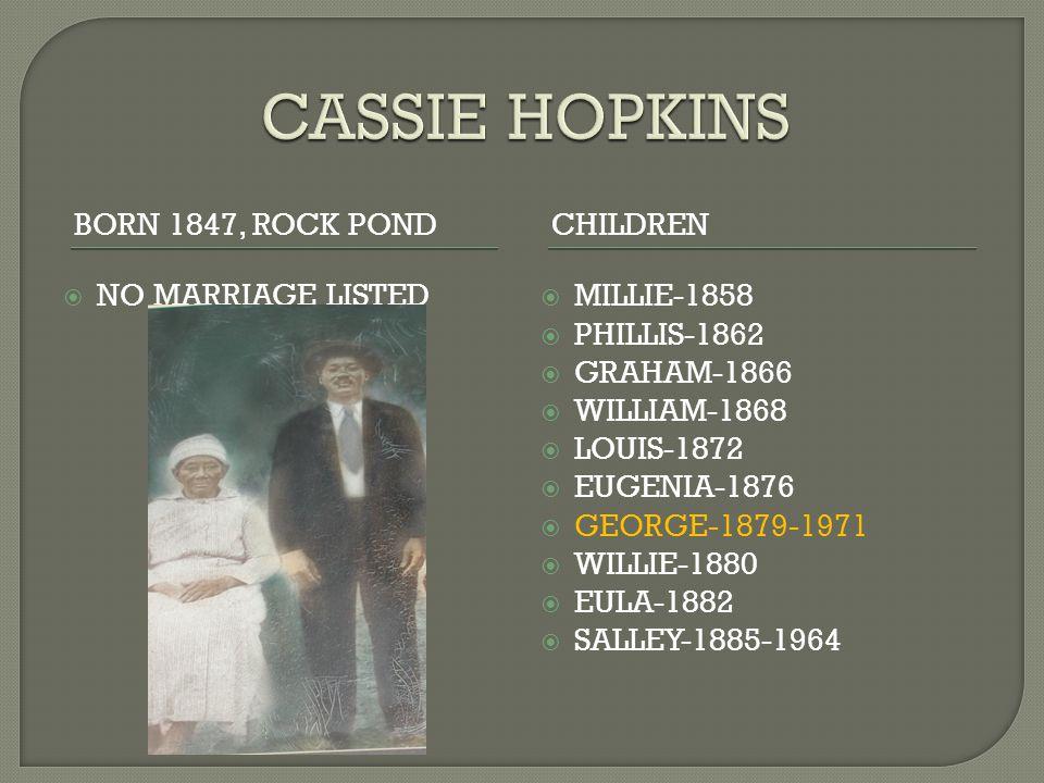 BORN 1847, ROCK PONDCHILDREN  NO MARRIAGE LISTED  MILLIE-1858  PHILLIS-1862  GRAHAM-1866  WILLIAM-1868  LOUIS-1872  EUGENIA-1876  GEORGE-1879-
