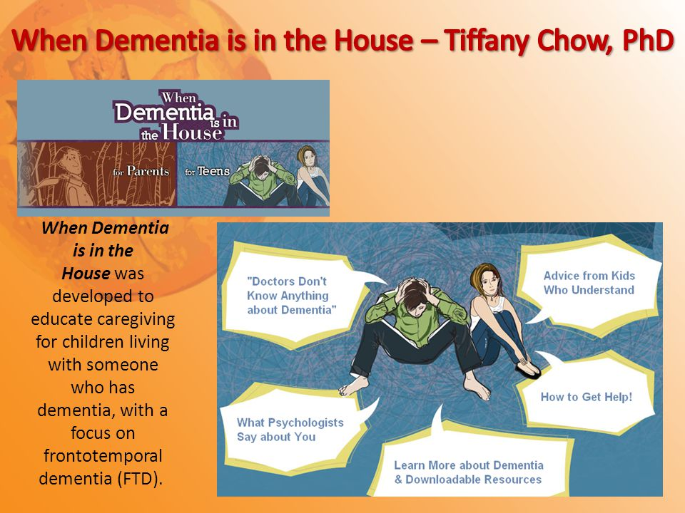 When Dementia is in the House was developed to educate caregiving for children living with someone who has dementia, with a focus on frontotemporal dementia (FTD).