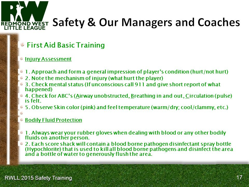 17 RWLL 2015 Safety Training First Aid Basic Training Injury Assessment 1. Approach and form a general impression of player's condition (hurt/not hurt