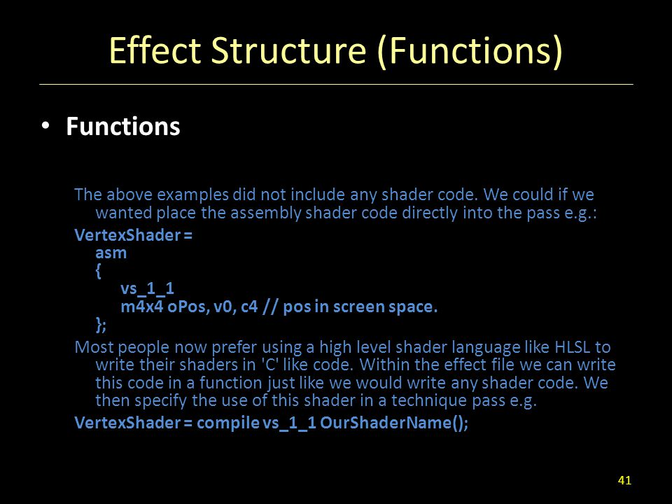 Effect Structure (Functions) Functions The above examples did not include any shader code. We could if we wanted place the assembly shader code direct