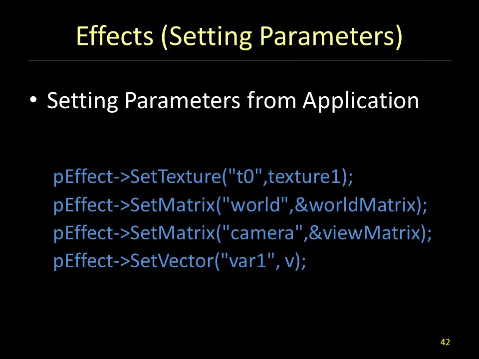 Effects (Setting Parameters) Setting Parameters from Application pEffect->SetTexture(