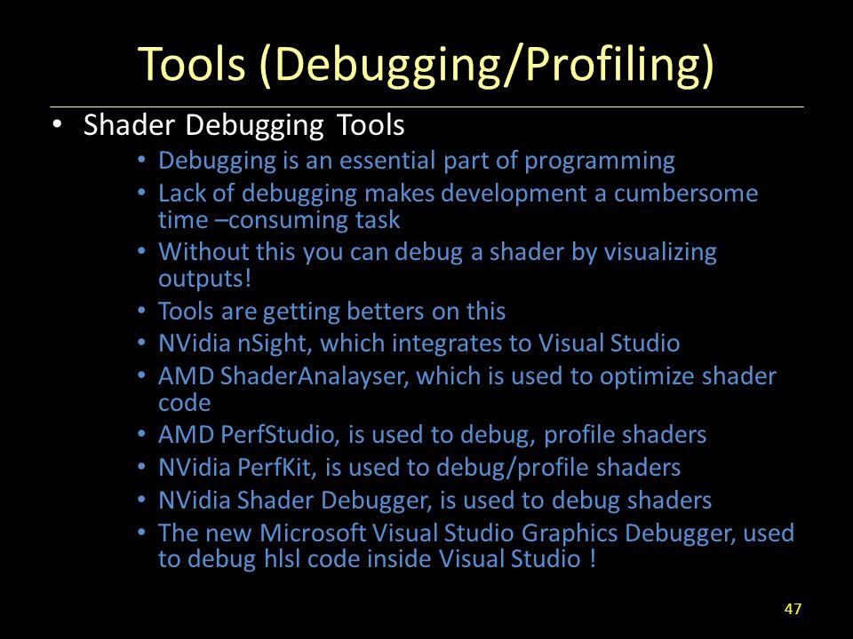 Tools (Debugging/Profiling) Shader Debugging Tools Debugging is an essential part of programming Lack of debugging makes development a cumbersome time